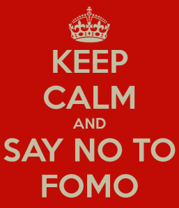 Stay calm and say no to FOMO