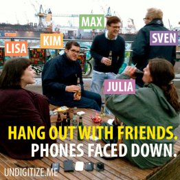Hang Out With Friends. Phones Faced Down.