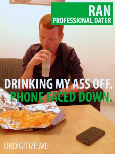 Drinking My Ass Off. Phone Faced Down.